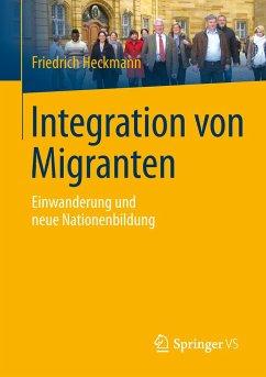 Integration von Migranten - Heckmann, Friedrich