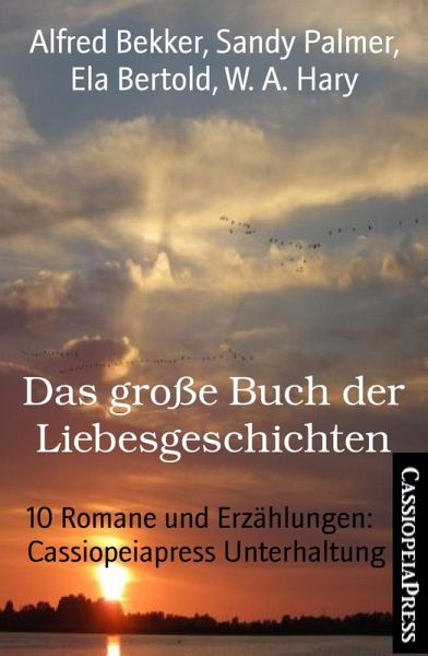 Das große Buch der Liebesgeschichten (eBook, ePUB) - Alfred Bekker; Sandy Palmer; Ela Bertold; W. A. Hary