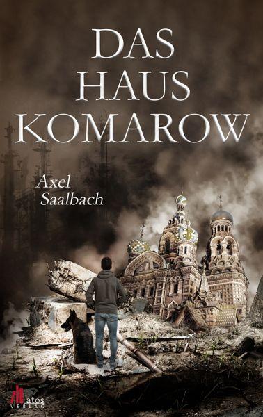 Das Haus Komarow: Dystopischer Thriller (eBook, ePUB) - Saalbach, Axel