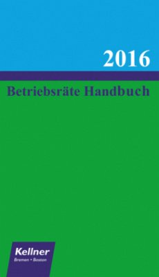 Betriebsräte-Handbuch 2016 - Kellner, Klaus