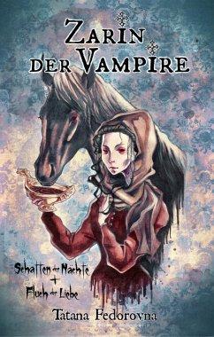 Zarin der Vampire. Schatten der Nächte + Fluch der Liebe: Verrat, Rache, wahre Geschichte und düstere Erotik (eBook, ePUB) - Fedorovna, Tatana