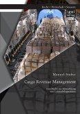 Cargo Revenue Management: Eine Studie zur Vermarktung von Luftfrachtkapazitäten