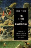 The Story of Monasticism: Retrieving an Ancient Tradition for Contemporary Spirituality