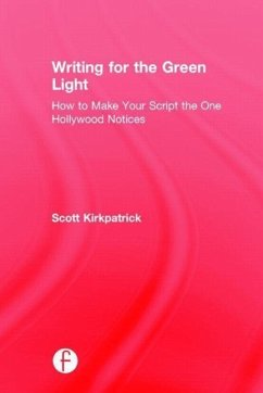 Writing for the Green Light: How to Make Your Script the One Hollywood Notices - Kirkpatrick, Scott