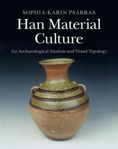 Han Material Culture: An Archaeological Analysis and Vessel Typology - Psarras, Sophia-Karin