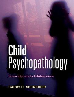 Child Psychopathology: From Infancy to Adolescence - Schneider, Barry H.