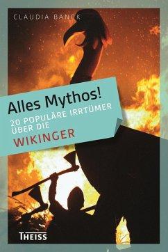 Alles Mythos! 20 populäre Irrtümer über die Wikinger (eBook, ePUB) - Banck, Claudia