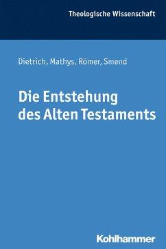 Die Entstehung des Alten Testaments (eBook, PDF) - Dietrich, Walter; Smend, Rudolf; Römer, Thomas; Mathys, Hans-Peter
