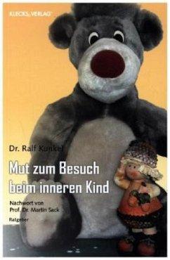 Mut zum Besuch beim inneren Kind - Kunkel, Ralf