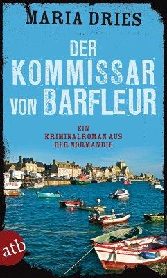 Der Kommissar von Barfleur / Commissaire Philippe Lagarde Bd.1 (eBook, ePUB) - Dries, Maria