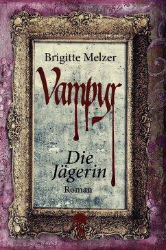 Die Jägerin / Vampyr-Trilogie Bd.2 (eBook, ePUB) - Melzer, Brigitte