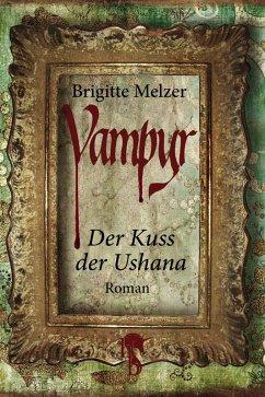 Der Kuss der Ushana / Vampyr-Trilogie Bd.1 (eBook, ePUB) - Melzer, Brigitte