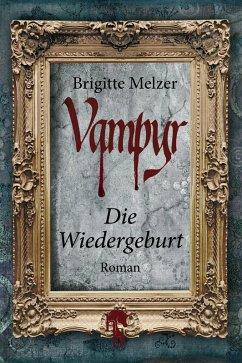 Die Wiedergeburt / Vampyr-Trilogie Bd.3 (eBook, ePUB) - Melzer, Brigitte