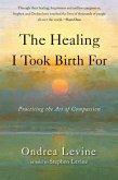 The Healing I Took Birth for: Practicing the Art of Compassion