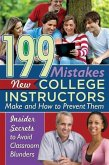 199 Mistakes New College Instructors Make and How to Prevent Them: Insiders Secrets to Avoid Classroom Blunders