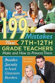 199 Mistakes New 7th 12th Grade Teachers Make and How to Prevent Them: Insider Secrets to Avoid Classroom Blunders