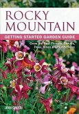 Rocky Mountain Getting Started Garden Guide: Grow the Best Flowers, Shrubs, Trees, Vines & Groundcovers