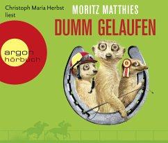 Dumm gelaufen (Hörbestseller) / Erdmännchen Ray & Rufus Bd.3 - Matthies, Moritz
