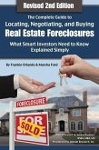 The Complete Guide to Locating, Negotiating, and Buying Real Estate Foreclosures: What Smart Investors Need to Know: What Smart Investors Need to Know