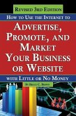 How to Use the Internet to Advertise, Promote, and Market Your Business or Web Site: With Little or No Money - Revised 3rd Edition