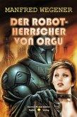 Der Robot-Herrscher von Orgu (Science Fiction Roman) (eBook, ePUB)