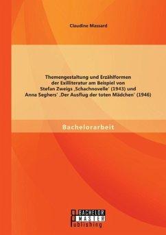 Themengestaltung und Erzählformen der Exilliteratur am Beispiel von Stefan Zweigs ,Schachnovelle' (1943) und Anna Seghers' ,Der Ausflug der toten Mädchen' (1946) - Massard, Claudine
