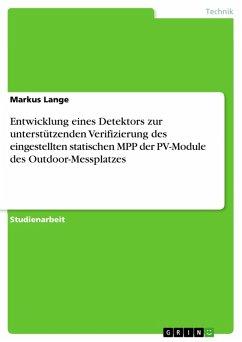 Entwicklung eines Detektors zur unterstützenden Verifizierung des eingestellten statischen MPP der PV-Module des Outdoor-Messplatzes (eBook, PDF)
