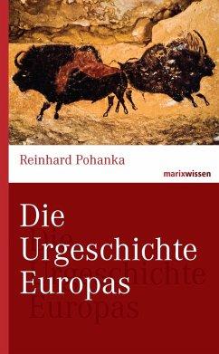 Die Urgeschichte Europas (eBook, ePUB) - Pohanka, Reinhard