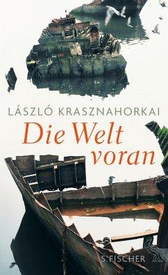 Die Welt voran - Krasznahorkai, László