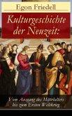 Kulturgeschichte der Neuzeit: Vom Ausgang des Mittelalters bis zum Ersten Weltkrieg (eBook, ePUB)