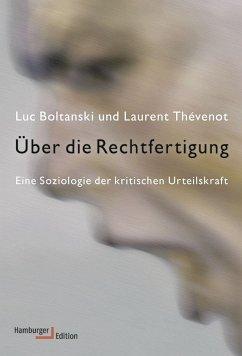 Über die Rechtfertigung - Boltanski, Luc; Thévenot, Laurent