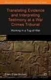 Translating Evidence and Interpreting Testimony at a War Crimes Tribunal: Working in a Tug-Of-War