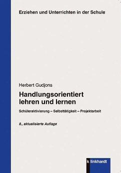 Handlungsorientiert lehren und lernen - Gudjons, Herbert