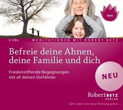 Befreie deine Ahnen, deine Familie und dich, 2 Audio-CDs - Betz, Robert