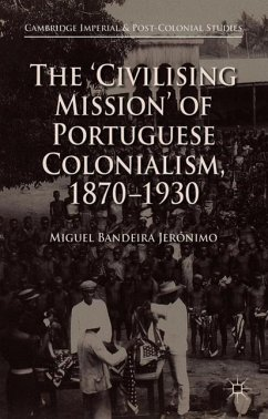 The 'Civilising Mission' of Portuguese Colonialism, 1870-1930 - Jerónimo, Miguel Bandeira
