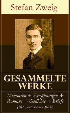 Sämtliche Werke: Memoiren + Erzählungen + Romane + Gedichte + Briefe (107 Titel in einem Buch) (eBook, ePUB)