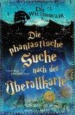 Die phantastische Suche nach der Überallkarte / Die Weltensegler Bd.1