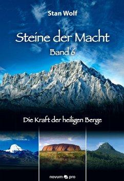 Die Kraft der heiligen Berge / Steine der Macht Bd.6 (eBook, ePUB) - Wolf, Stan