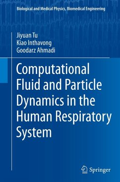 Computational Fluid and Particle Dynamics in the Human Respiratory System - Tu, Jiyuan; Inthavong, Kiao; Ahmadi, Goodarz