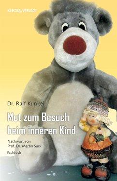 Mut zum Besuch beim inneren Kind (eBook, PDF) - Kunkel, Ralf
