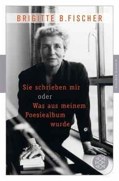 Sie schrieben mir oder was aus meinem Poesiealbum wurde - Fischer, Brigitte Bermann