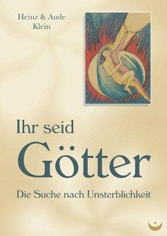 Ihr seid Götter (eBook, ePUB) - Klein, Aude; Klein, Heinz