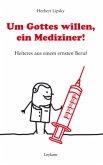 Um Gottes willen, ein Mediziner!