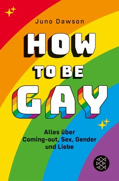 How to Be Gay. Alles über Coming-out, Sex, Gend...