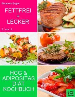 Fettfrei + Lecker - Das Adipositas und HCG Diätkochbuch (eBook, ePUB) - Engler, Elisabeth