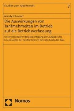 Die Auswirkungen von Tarifmehrheiten im Betrieb auf die Betriebsverfassung - Schneider, Mandy