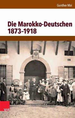 Die Marokko-Deutschen 1873-1918 (eBook, PDF) - Mai, Gunther