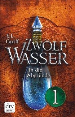 In die Abgründe / Zwölf Wasser Bd.2.1 (eBook, ePUB) - Greiff, E. L.