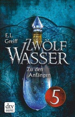 Zu den Anfängen / Zwölf Wasser Bd.1.5