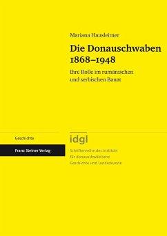 Die Donauschwaben 1868-1948 (eBook, PDF) - Hausleitner, Mariana